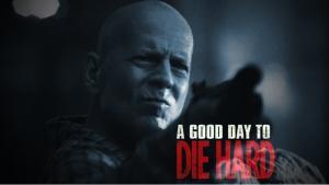 DIE HARD 5: A GOOD DAY TO DIE HARD